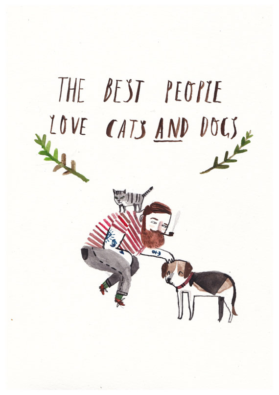 The best people love cats and dogs. Another of Vincent's prints.